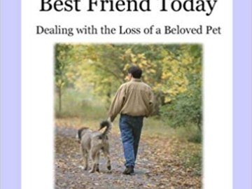 I Lost My Best Friend Today  Dealing With The Loss of a Beloved Pet by Judy H. Wright
